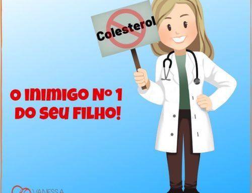 Colesterol – Inimigo Nº1 do seu filho!