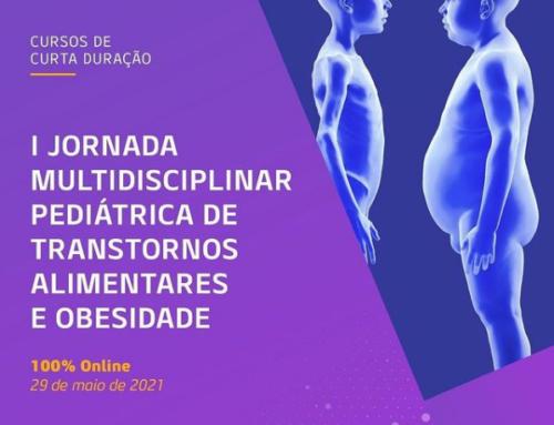 I Jornada Multidisciplinar Pediátrica de Transtornos Alimentares e Obesidade